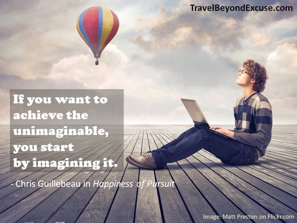 If you want to achieve the unimaginable, you start by imagining it