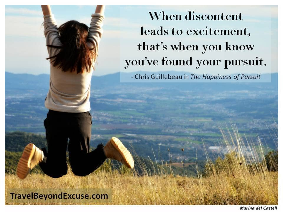 When discontent leads to excitement, that's when you know you've found your pursuit